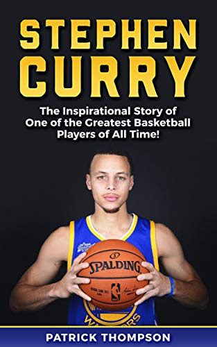 Stephen Curry: The Inspirational Story of One of the Greatest Basketball Players of All Time! (English Edition) por Patrick Thompson