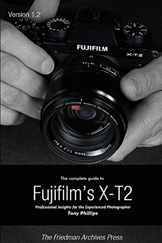 The Complete Guide to Fujifilm\'s X-t2 (B&W Edition)