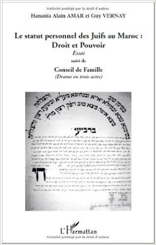 Le statut personnel des Juifs au Maroc : droit et pouvoir : Suivi de conseil de famille de Hanania Alain Amar,Guy Vernay ( 10 novembre 2009 )