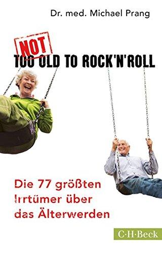 Not Too Old to Rock 'n' Roll: Die 77 größten Irrtümer über das - über Bücher Oldtimer