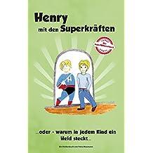 Henry mit den Superkräften: ... oder warum in jedem Kind ein Held steckt