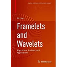 Framelets and Wavelets: Algorithms, Analysis, and Applications (Applied and Numerical Harmonic Analysis)