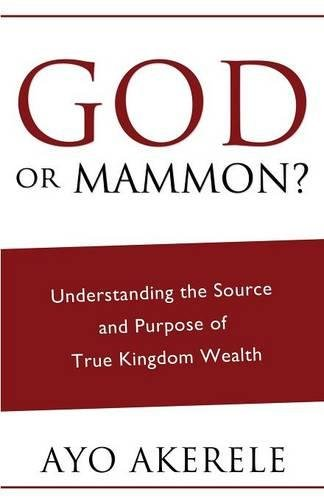 God or Mammon?: Understanding the Source and Purpose of True Kingdom Wealth