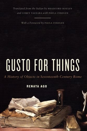 Gusto for Things: A History of Objects in Seventeenth-Century Rome by Renata Ago (2013-04-22)