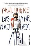 Das Jahr nach dem Abi: An alle Leute, die noch keinen Plan haben oder denken, sie hätten einen - Paul David Bühre