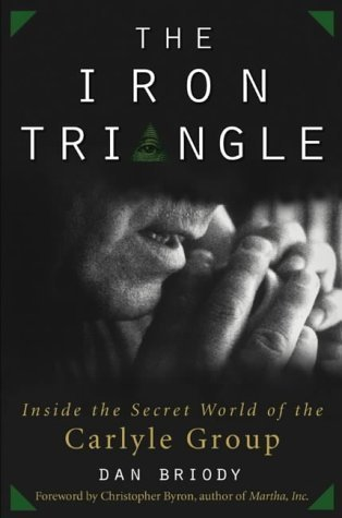 The Iron Triangle: Inside the Secret World of the Carlyle Group (Business) by Dan Briody (2003-04-15)