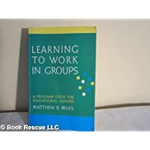 Learning to Work in Groups: A Practical Guide for Members and Trainers by Matthew B. Miles (1981-02-06)