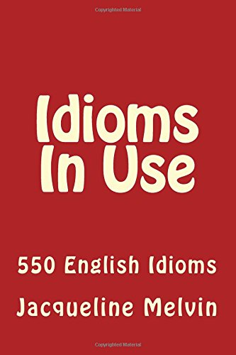 Idioms in Use: 550 Idioms in Use