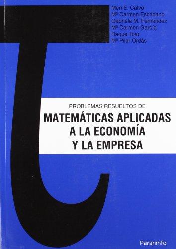 Problemas resueltos de matemáticas aplicadas a la Economía y la Empresa por M.E. Calvo