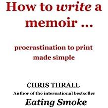 How to Write a Memoir - procrastination to print made simple