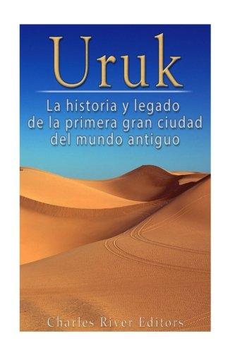 Uruk: La Historia y Legado de la Primera Gran Ciudad del Mundo Antiguo