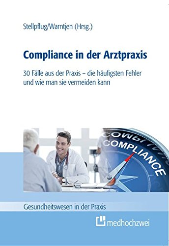 Compliance in der Arztpraxis: 30 Fälle aus der Praxis - die häufigsten Fehler und wie man sie vermeiden kann