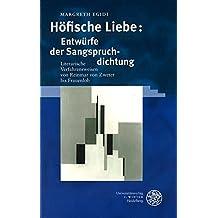Höfische Liebe: Entwürfe der Sangspruchdichtung: Literarische Verfahrensweisen von Reinmar von Zweter bis Frauenlob (Germanisch Romanische Monatsschrift / Beihefte)