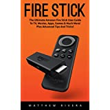 Fire Stick: The Ultimate Amazon Fire Stick User Guide To TV, Movies, Apps, Games & Much More! Plus Advanced Tips And Tricks! (Streaming Devices, Amazon ... How To Use Fire Stick) (English Edition)