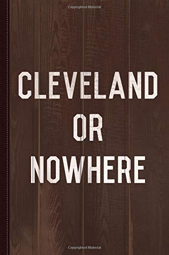 Cleveland Or Nowhere Journal Notebook: Blank Lined Ruled For Writing 6x9 120 Pages por Flippin Sweet Books