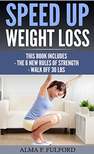 Speed Up Weight Loss: The 6 New Rules Of Strength, Walk Off 30 LBS (English Edition)