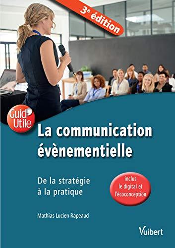 La communication événementielle : De la stratégie à la pratique par  Mathias Lucien Rapeaud