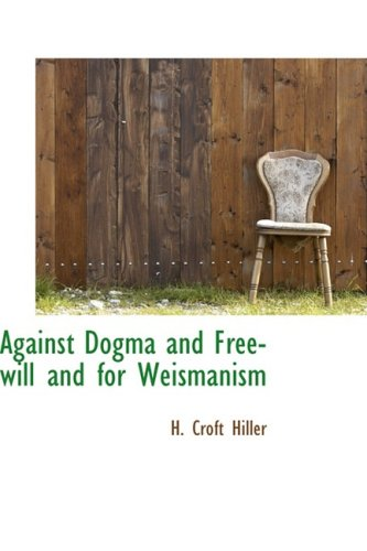 Against Dogma and Free-will and for Weismanism