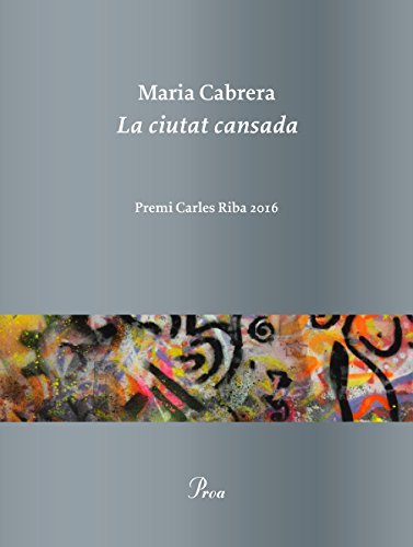 La ciutat cansada: Premi Carles Riba 2016 (Catalan Edition)