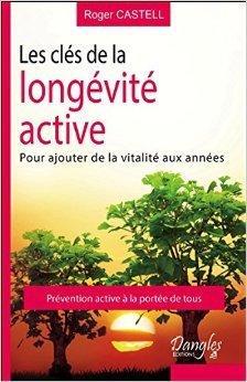Les cls de la longvit active - Pour ajouter de la vitalit aux annes de Roger Castell ( 3 janvier 2015 )