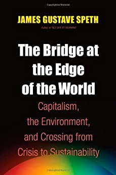 The Bridge at the Edge of the World: Capitalism, the Environment, and Crossing from Crisis to Sustainability par [Speth, James Gustave]