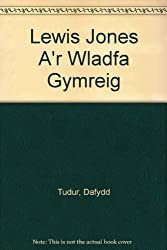 Lewis Jones A'r Wladfa Gymreig by Dafydd Tudur (2005-07-06)