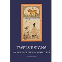 Twelve Signs: An album of Persian miniatures by Palatino Press (2014-06-16)