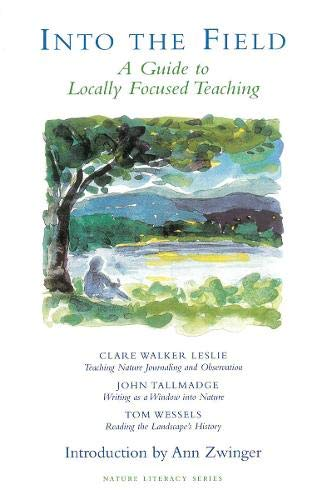 Into the Field: A Guide to Locally Focused Teaching (Nature Literacy Series No. 3)