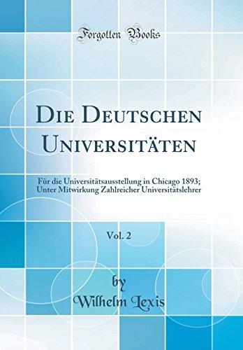 Die Deutschen Universitäten, Vol. 2: Für die Universitätsausstellung in Chicago 1893; Unter Mitwirkung Zahlreicher Universitätslehrer (Classic Reprint)
