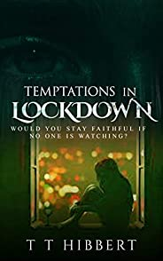 Temptations In Lockdown: Would You Stay Faithful If No One Is Watching? (English Edition)