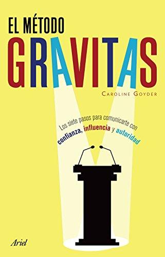 El método Gravitas: Los siete pasos para comunicarte con confianza, influencia y autoridad