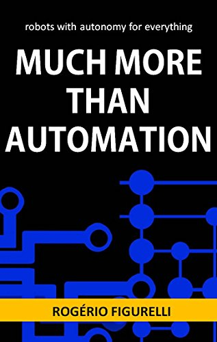 Much more than Automation: robots with autonomy for everything (Portuguese Edition) por Rogério Figurelli