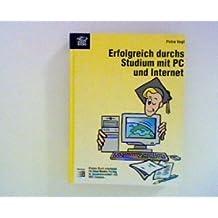 Erfolgreich durchs Studium mit PC und Internet ;