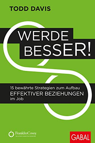Werde besser!: 15 bewährte Strategien zum Aufbau effektiver Beziehungen im Job (Dein Business)