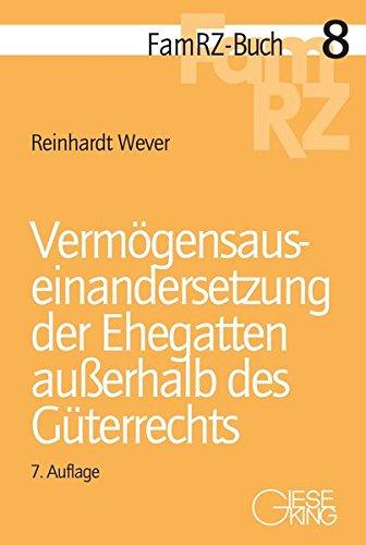 Vermögensauseinandersetzung der Ehegatten außerhalb des Güterrechts (FamRZ-Buch, Band 8)