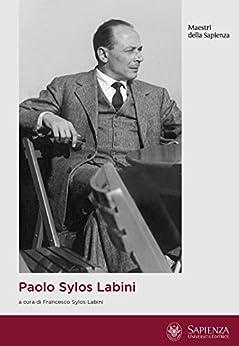 Paolo Sylos Labini: Economista e cittadino (Maestri della Sapienza) di [Francesco Sylos Labini (a cura di)]