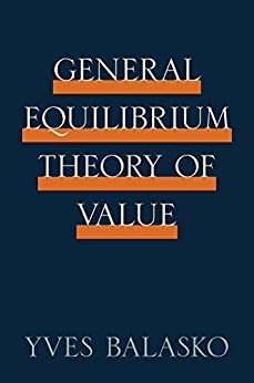 General Equilibrium Theory of Value by [Balasko, Yves]