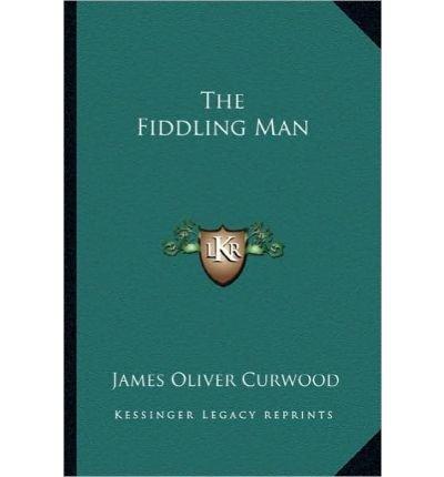 [(The Fiddling Man )] [Author: James Oliver Curwood] [Sep-2010]