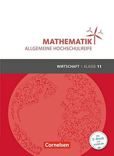 Mathematik - Allgemeine Hochschulreife - Wirtschaft: Klasse 11 - Schülerbuch