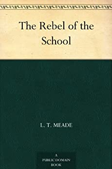 The Rebel of the School (English Edition) par [Meade, L. T.]
