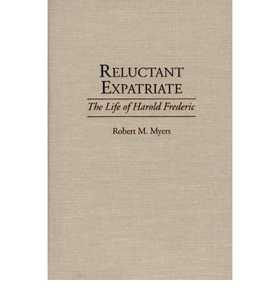 by-robert-m-myers-author-reluctant-expatriate-the-life-of-harold-frederic-contributions-to-the-study