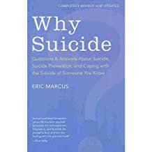 [(Why Suicide?: Questions and Answers About Suicide, Suicide Prevention, and Coping with the Suicide of Someone You Know)] [Author: Eric Marcus] published on (September, 2010)