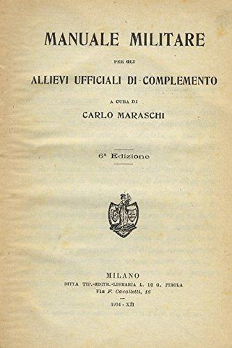 Maraschi Carlo. - MANUALE MILITARE PER GLI ALLIEVI UFFICIALI DI COMPLEMENTO