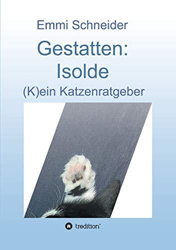 Gestatten: Isolde: (K)ein Katzenratgeber