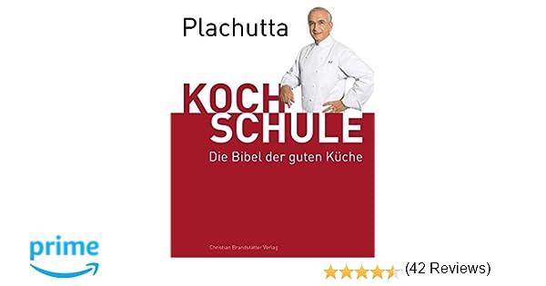 plachutta kochschule: die bibel der guten küche ausgabe für ... - Plachutta Die Gute Küche