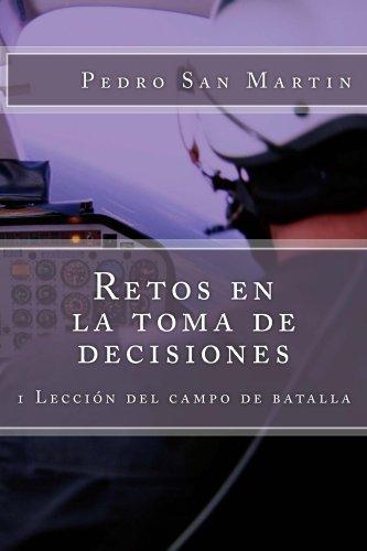 Retos en la toma de decisiones (Lecciones del campo de batalla nº 1) por Pedro San Martin
