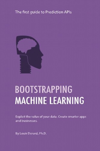 Bootstrapping Machine Learning: The first guide to Prediction APIs por Louis Dorard