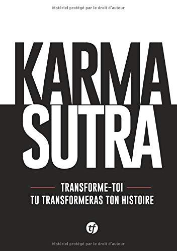 Karma Sutra: Transforme toi et tu transformeras ton histoire. par  Steve de Trans-Formations