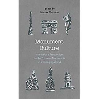 Monument Culture: International Perspectives on the Future of Monuments in a Changing World (American Association for State & Local History)