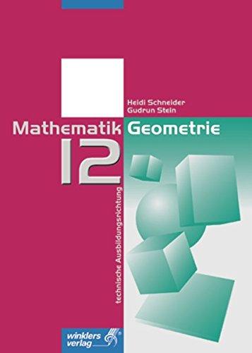 Mathematik für die berufliche Oberstufe - Technische Ausbildungsrichtung: Mathematik 12 - Geometrie: Schülerband, 1. Auflage, 2001